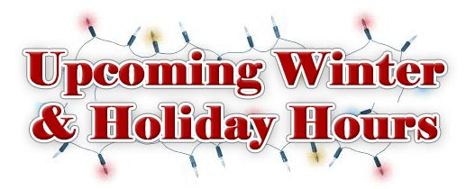 Upcoming Winter / Holiday Hours